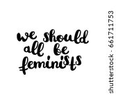 we should all be feminists.... | Shutterstock .eps vector #661711753