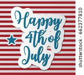 happy 4th of july sign.... | Shutterstock .eps vector #662377810