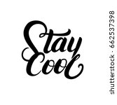 stay cool quote. ink hand... | Shutterstock .eps vector #662537398