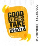 good things take time.... | Shutterstock .eps vector #662557000