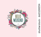 Hello weekend words in a hand drawn circle shape surrounded by colorful flowers, leaves, happy swirls, doodles and shapes.