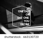 one day or not you decide life... | Shutterstock . vector #663130720