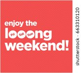 enjoying the long weekend... | Shutterstock .eps vector #663310120