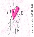 love your life  lettering with... | Shutterstock .eps vector #663571744