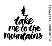 take me to the mountains. brush ... | Shutterstock .eps vector #663599086