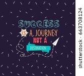 success is a journey not a... | Shutterstock .eps vector #663708124