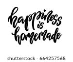 happiness is homemade lettering.... | Shutterstock . vector #664257568