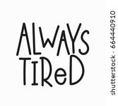 always tired quote lettering.... | Shutterstock .eps vector #664440910