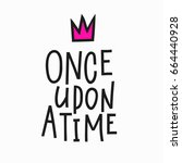 once upon a time lettering... | Shutterstock .eps vector #664440928