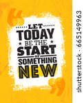 let today be the start of... | Shutterstock .eps vector #665149963
