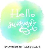 lettering. hello summer.... | Shutterstock .eps vector #665196376