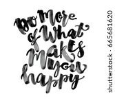do more of what makes you happy ... | Shutterstock . vector #665681620