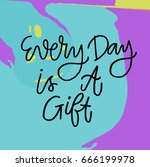 """every day is a gift"" hand made ... 