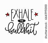 exhale the bullshit quote... | Shutterstock .eps vector #666595000