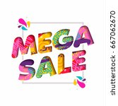 mega sale in vibrant colors... | Shutterstock .eps vector #667062670