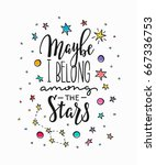 maybe i belong among the stars... | Shutterstock .eps vector #667336753