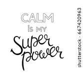 calm is my superpower | Shutterstock .eps vector #667420963