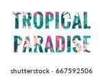 tropical paradise lettering....   Shutterstock .eps vector #667592506