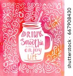 drink smoothie and enjoy life.... | Shutterstock .eps vector #667908430