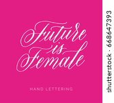 future is female. hand drawn... | Shutterstock .eps vector #668647393