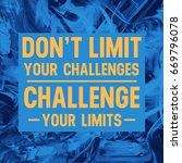 don't limit your challenges... | Shutterstock . vector #669796078