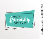 happy friendship day 2k17.... | Shutterstock .eps vector #670030786