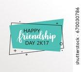 happy friendship day 2k17.... | Shutterstock .eps vector #670030786
