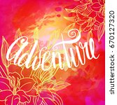 adventure hand drawn lettering  ... | Shutterstock .eps vector #670127320