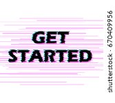 sign get started with distorted ... | Shutterstock .eps vector #670409956