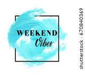 weekend vibes text over... | Shutterstock .eps vector #670840369