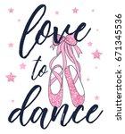 love to dance and ballerina... | Shutterstock .eps vector #671345536
