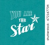 you are the star calligraphic... | Shutterstock .eps vector #672167734