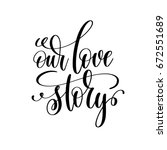 our love story black and white...   Shutterstock .eps vector #672551689
