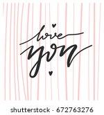 love you. modern calligraphy.... | Shutterstock .eps vector #672763276
