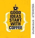 good ideas start with coffee.... | Shutterstock .eps vector #673040584