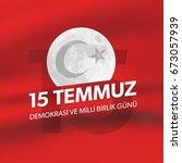 15 temmuz demokrasi ve milli... | Shutterstock .eps vector #673057939