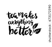 tea makes everything better... | Shutterstock .eps vector #673172590