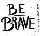 be brave. hand drawn lettering... | Shutterstock .eps vector #674311870