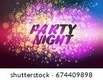 party night bokeh. disco night... | Shutterstock .eps vector #674409898