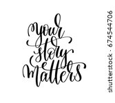 your story matters black and... | Shutterstock . vector #674544706
