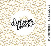 summer time hand lettering text.... | Shutterstock .eps vector #675212728