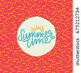summer time hand lettering text.... | Shutterstock .eps vector #675212734