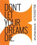 don't let your dreams die... | Shutterstock .eps vector #675350758