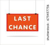last chance signboard   Shutterstock .eps vector #675457756