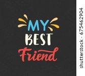 my best friend hand written...   Shutterstock .eps vector #675462904