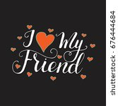 i love my friend. lettering...   Shutterstock .eps vector #676444684