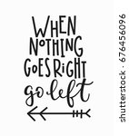 when nothing goes right go left ... | Shutterstock .eps vector #676456096