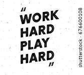 work hard play hard. motivation ...   Shutterstock .eps vector #676600108