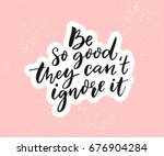 be so good they can't ignore it.... | Shutterstock .eps vector #676904284