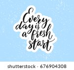 every day is a fresh start.... | Shutterstock .eps vector #676904308
